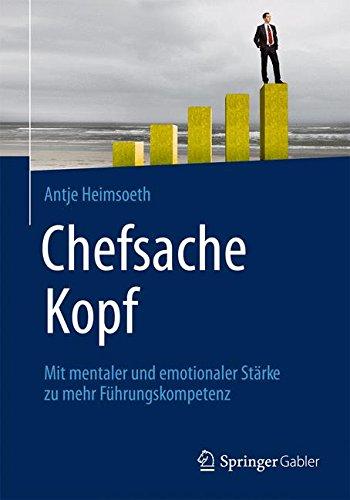 Antje Heimsoeth - Chefsache Kopf - Mit mentaler und emotionaler Stärke zu mehr Führungskompetenz