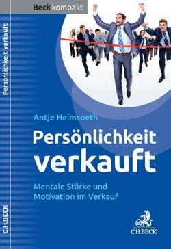 Persönlichkeit verkauft: Mentale Stärke und Motivation im Verkauf - Antje Heimsoeth