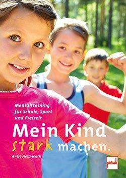 Mein Kind stark machen: Mentaltraining für Schule, Sport und Freizeit